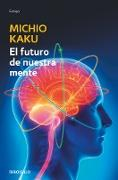 Cover-Bild zu Kaku, Michio: El futuro de nuestra mente: El reto cientIfico para entender, mejorar y fortalecer nuestra mente / The Future of the Mind