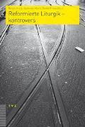 Cover-Bild zu Plüss, David (Hrsg.): Reformierte Liturgik - kontrovers