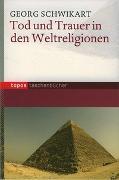 Cover-Bild zu Tod und Trauer in den Weltreligionen von Schwikart, Georg