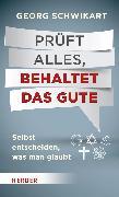 Cover-Bild zu Prüft alles, behaltet das Gute (eBook) von Schwikart, Georg