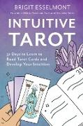 Cover-Bild zu Intuitive Tarot: 31 Days to Learn to Read Tarot Cards and Develop Your Intuition von Esselmont, Brigit
