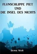 Cover-Bild zu Flunschlippe- Piet und die Insel des Nichts (eBook) von Weiß, Dennis