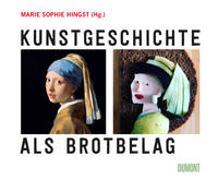 Cover-Bild zu Kunstgeschichte als Brotbelag von Hingst, Marie Sophie (Hrsg.)