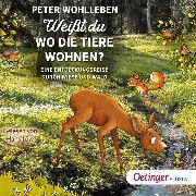 Cover-Bild zu Weißt du, wo die Tiere wohnen? Eine Entdeckungsreise durch Wiese und Wald (Audio Download) von Wohlleben, Peter