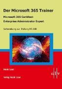 Cover-Bild zu Der Microsoft 365 Trainer Microsoft 365 Certified- Enterprise Administrator Expert (eBook) von Laue, Nicole
