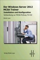 Cover-Bild zu Der Windows Server 2012 MCSA Trainer, Installation und Konfiguration, Vorbereitung zur MCSA-Prüfung 70-410 von Laue, Nicole