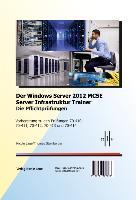 Cover-Bild zu Der Windows Server 2012 MCSE Server Infrastruktur Trainer, Die Pflichtprüfungen, Vorbereitung zu den Prüfungen 70-410, 70-411, 70-412, 70-413 und 70-414 von Laue, Nicole