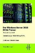 Cover-Bild zu Der Windows Server 2016 MCSA Trainer, Netzwerktechnik, Vorbereitung zur MCSA-Prüfung 70-741 von Laue, Nicole