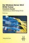 Cover-Bild zu Der Windows Server 2012 MCSA Trainer, Erweiterte Dienste, Vorbereitung zur MCSA-Prüfung 70-412 von Laue, Nicole