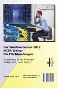 Cover-Bild zu Der Windows Server 2012 MCSA Trainer, Die Pflichtprüfungen, Vorbereitung zu den Prüfungen 70-410, 70-411 und 70-412 von Laue, Nicole