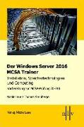 Cover-Bild zu Der Windows Server 2016 MCSA Trainer, Installation, Speichertechnologien und Computing, Vorbereitung zur MCSA-Prüfung 70-740 von Laue, Nicole