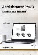 Cover-Bild zu Administrator Praxis - kleine Windows Netzwerke von Laue, Nicole