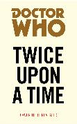 Cover-Bild zu Cornell, Paul: Doctor Who: Twice Upon a Time (eBook)
