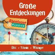 Cover-Bild zu Große Entdeckungen: Ötzi, Titanic, Wikinger (Audio Download) von Emmerich, Alexander