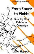 Cover-Bild zu Hogarth, M. C. A.: From Spark to Finish: Running Your Kickstarter Campaign (eBook)