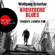 Cover-Bild zu Kreuzberg Blues - Denglers zehnter Fall - Dengler ermittelt, (Ungekürzte Lesung) (Audio Download) von Schorlau, Wolfgang