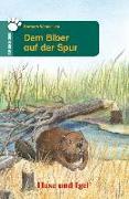 Cover-Bild zu Dem Biber auf der Spur von Wendelken, Barbara