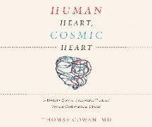 Cover-Bild zu Cowan, Thomas: Human Heart, Cosmic Heart: A Doctor's Quest to Understand, Treat, and Prevent Cardiovascular Disease
