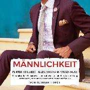 Cover-Bild zu Höper, Florian: Männlichkeit - Flirten, Sex, Liebe: Alles was Mann wissen muss (Audio Download)