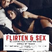 Cover-Bild zu Höper, Florian: Flirten & Sex: So hast Du auch als netter Mann Erfolg mit Frauen (Audio Download)