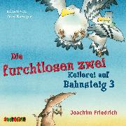 Cover-Bild zu Die furchtlosen zwei - Keilerei auf Bahnsteig 3 (Audio Download) von Friedrich, Joachim