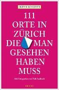 Cover-Bild zu 111 Orte in Zürich, die man gesehen haben muss von Schröter, Oliver