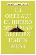 Cover-Bild zu 111 Orte auf El Hierro, die man gesehen haben muss von Grumt Suárez, Rolando N.