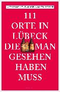 Cover-Bild zu 111 Orte in Lübeck, die man gesehen haben muss (eBook) von Schlennstedt, Jobst