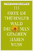 Cover-Bild zu 111 Orte im Thüringer Wald, die man gesehen haben muss (eBook) von Moll, Michael