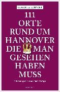 Cover-Bild zu 111 Orte rund um Hannover die man gesehen haben muss (eBook) von Kuhnert, Cornelia
