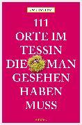 Cover-Bild zu 111 Orte im Tessin, die man gesehen haben muss (eBook) von Ramlow, Uwe