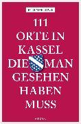 Cover-Bild zu 111 Orte in Kassel, die man gesehen haben muss (eBook) von Hoos, Dietmar