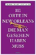 Cover-Bild zu 111 Orte in New Orleans, die man gesehen haben muss (eBook) von Murphy, Michael