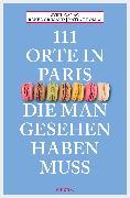 Cover-Bild zu 111 Orte in Paris, die man gesehen haben muss (eBook) von Thomas, Katia