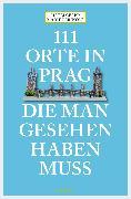 Cover-Bild zu 111 Orte in Prag, die man gesehen habe muss (eBook) von Cerný, Matej