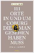Cover-Bild zu 111 Orte in und um Coburg, die man gesehen haben muss (eBook) von Ultsch, Oliver