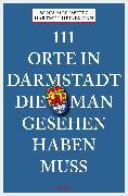 Cover-Bild zu 111 Orte in Darmstadt, die man gesehen haben muss (eBook) von Heinemann, Hartmut