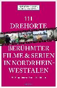 Cover-Bild zu 111 Drehorte berühmter Filme & Serien in Nordrhein-Westfalen (eBook) von Schmidt, Gerhard