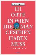 Cover-Bild zu 111 Orte in Wien die man gesehen haben muss (eBook) von Eickhoff, Peter