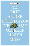 Cover-Bild zu 111 Orte an der Côte d'Azur, die man gesehen haben muss (eBook) von Nestmeyer, Ralf