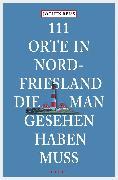 Cover-Bild zu 111 Orte in Nordfriesland, die man gesehen haben muss (eBook) von Reiss, Jochen