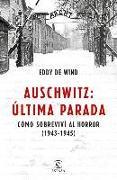 Cover-Bild zu de Wind, Eddy: Auschwitz, Última Parada: Cómo Sobreviví Al Horror ( 1943-1945)