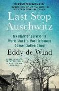 Cover-Bild zu de Wind, Eddy: Last Stop Auschwitz: My Diary of Survival in World War Ii¿s Most Infamous Concentration Camp