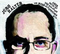Cover-Bild zu Halter, Jürg: Aber heute ist der Tag, an dem ich mehr als sprechen will (Audio Download)
