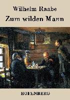 Cover-Bild zu Wilhelm Raabe: Zum wilden Mann