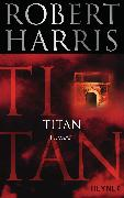 Cover-Bild zu Harris, Robert: Titan (eBook)