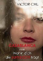 Cover-Bild zu Chu, Dr. Victor: Casablanca oder Wohin dich die Sehnsucht trägt