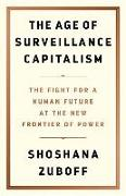 Cover-Bild zu Zuboff, Shoshana: The Age of Surveillance Capitalism: The Fight for Freedom and Power in the Age of Surveillance Capitalism