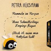 Cover-Bild zu Hülsmann, Petra: Hummeln im Herzen / Wenn Schmetterlinge Loopings fliegen / Glück ist, wenn man trotzdem liebt