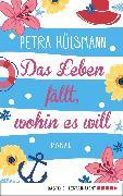Cover-Bild zu Hülsmann, Petra: Das Leben fällt, wohin es will (eBook)